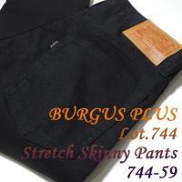 BURGUS PLUS(バーガスプラス) Lot.744 Stretch Skinny Pants 744-50