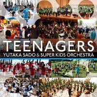 CD/佐渡裕&スーパーキッズ・オーケストラ/TEENAGERS 佐渡裕&スーパーキッズ・オーケストラの奇跡