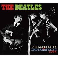 PHILADELPHIA & INDIANAPOLIS 1964 (輸入盤) ザ・ビートルズ...
