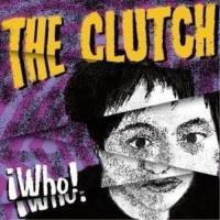 □Who! THE CLUTCH 発売日:2013年10月23日 種別:CD