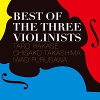 BEST OF THE THREE VIOLINISTS 葉加瀬太郎 高嶋ちさ子 古澤巌 発売日:2...