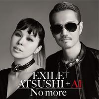 ■タイトル:No more ■アーティスト:EXILE ATSUSHI + AI (エグザイルアツシ...