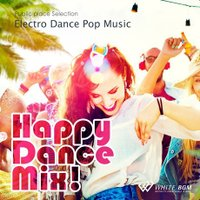 BGM CD 著作権フリー 店内 音楽 Happy Dance Mix! -Electro Dance Pop Music-(4067)|whitebgm