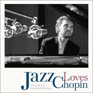 ジャズ CD 試聴 Jazz Loves Chopin / Michal Sobkowiak - ジャズ・ラブズ・ショパン / ミハウ・ソブコヴィアク