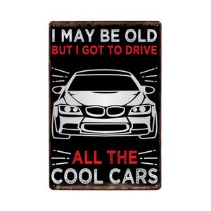 I MAY BE OLD BUT I GOT TO DRIVE ALL THE COOL CARS メタルデザイン メタルプレート ワークショップやガレージ看板 サインボード 30×20cm afterparts-co-jp