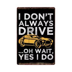 I DON'T ALWAYS DRIVE…OH WAIT, YES I DO ヴィンテージ メタルデザイン メタルプレート ワークショップやガレージ看板 サインボード 30×20cm afterparts-co-jp