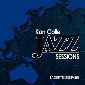 KanColle Jazz Sessions / Baguettes Ensemble 発売日2014−08−17 AKBH|akhb
