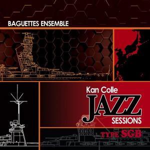 KanColle Jazz Sessions type SGB / Baguettes Ensemble 発売日2014−12−30 AKBH|akhb