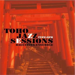 Toho Jazz Sessions type SPB / Baguettes Ensemble|akhb