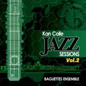 KanColle Jazz SessionsVol.2 / Baguettes Ensemble 発売日2015−08−16 AKBH|akhb