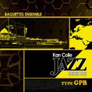 KanColle Jazz Sessions type GPB / Baguettes Ensemble 発売日2015−12−30 AKBH|akhb