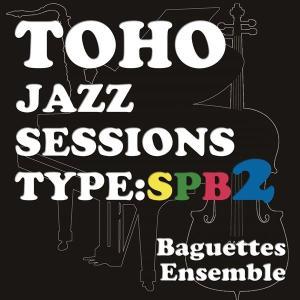 Toho Jazz Sessions Type SPB2 / Baguettes Ensemble|akhb