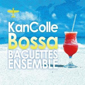 KanColle Bossa / Baguettes Ensemble 発売日2017−01−22 AKBH|akhb