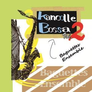 KanColle Bossa Vol.2 / Baguettes Ensemble 発売日2017−08−11 AKBH|akhb