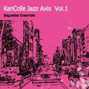 kancolle Jazz Axis  Vol.1 / Baguettes Ensemble 発売日2018−01−09 AKBH|akhb