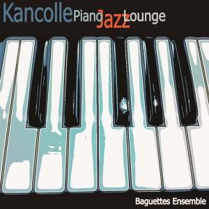 Kancolle Piano Jazz Lounge / Baguettes Ensemble|akhb