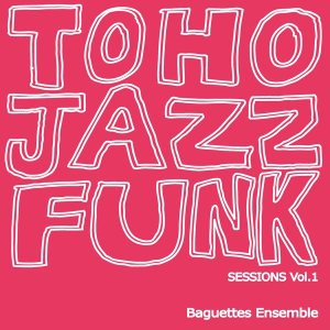 TOHO JAZZFUNK SESSIONS Vol.1 / Baguettes Ensemble|akhb