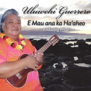 E Mau ana ka Ha'aheo / Uluwehi Guerrero (エ マウ アナ カ ハアヘオ / ウルベヒ・ゲレロ)