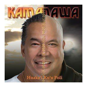 Huaka'i Ku'u Poli / KAMANAWA (フアカイ クウ ポリ / カマナバ)