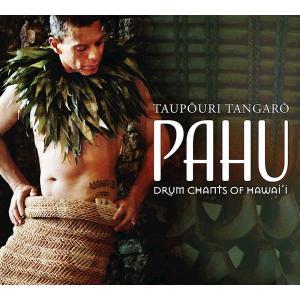 PAHU: DRUM CHANTS OF HAWAII /  TAUPOURI TANGARO(パフ / タオポウリ タンガロ)