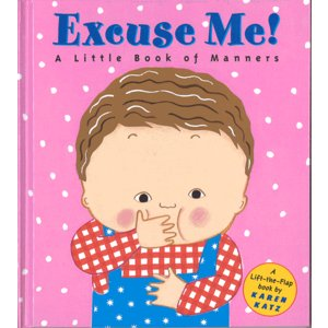 Excuse Me!: A Little Book of Manners(Lift-The-Flap...
