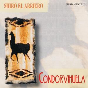 大竹史朗 (シロ・エル・アリエーロ)    CONDORVIHUELA  コンドルは飛んで行く   CD bbmusic