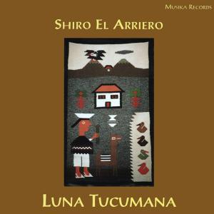 大竹史朗 (シロ・エル・アリエーロ)    LUNA TUCUMANA トゥクマンの月   CD bbmusic