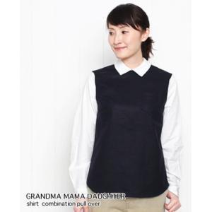 【50%OFF】・GRANDMA MAMA DAUGHTER グランマ・ママ・ドーター  シャツコンビ プルオーバー 2色 92153156|bluebeat-y