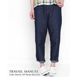 TRAVAIL MANUEL トラバイユ マニュアル アイリッシュデニム 5P パンツ 571036|bluebeat-y