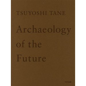 TSUYOSHI TANE Archaeology of the Future 未来の記憶 田根剛建...