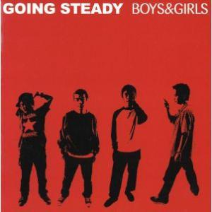 BOYS&GIRLS/GOING STEADY