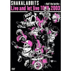 """Live and let live TOUR 2003""−Half the battle−/SHAKALABBITS"