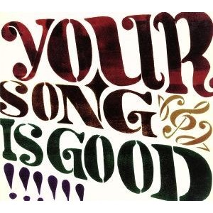 YOUR SONG IS GOOD/YOUR SONG IS GOOD