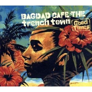 Good Times/BAGDAD CAFE THE trench town|bookoffonline