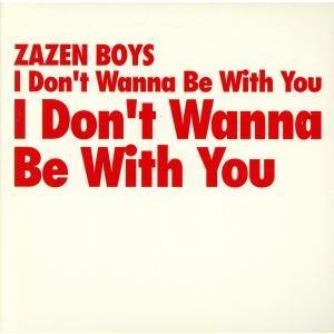 I Don't Wanna Be With You/ZAZEN BOYS