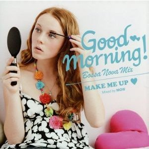 GOOD MORNING!Bossanova Mix〜Make Me Up〜/(オムニバス),MOW(MIX)|bookoffonline