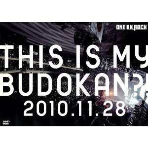 LIVE DVD THIS IS MY BUDOKAN?!2010.11.28/ONE OK ROCK,ONE OK ROCK|bookoffonline