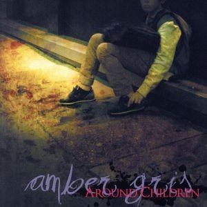 AROUND CHILDREN(初回限定盤)(DVD付)/amber gris