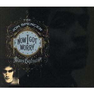 【輸入盤】Now I Got Worry/ザ・ジョン・スペンサー・ブルース・エクスプロージョン