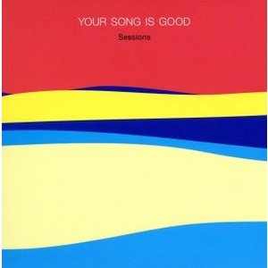 Sessions/YOUR SONG IS GOOD