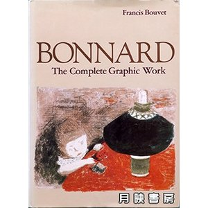 Bonnard, the Complete Graphic Work  ボナールの画集  出版社: ...
