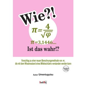 Wie?! π=4/√φ=3,1446=Pi=3.1446... Ist das wahr!? [Revidierte Auflage]/Umeniuguisu