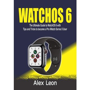 WATCHOS 6: The Ultimate Guide to WatchOS 6 with Tips and Tricks to become a Pro iWatch Series 5 User|brigshop