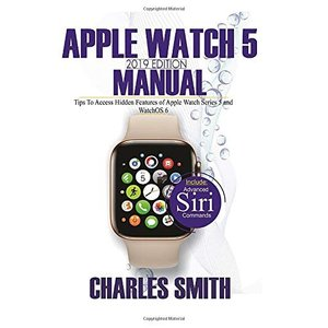 Apple Watch 5 2019 Edition Manual: Tips to Access Hidden Features of Apple Watch Series 5 and WatchOS 6|brigshop