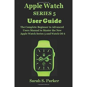 APPLE WATCH SERIES 5 USER GUIDE: The Complete Beginner to Advanced Users Manual to Master the New Apple Watch Series 5 and Watch OS 6|brigshop