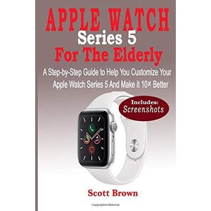 APPLE WATCH Series 5 For the Elderly: A Step-by-Step Guide to Help You Customize Your Apple Watch Series 5 and Make it 10× Better|brigshop