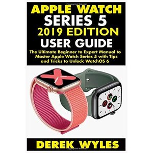 APPLE SERIES 5 2019 EDITION USER GUIDE: The Ultimate Beginner to Expert Manual to Master Apple Watch Series 5 with Tips and Tricks to Unlock WatchOS 6|brigshop