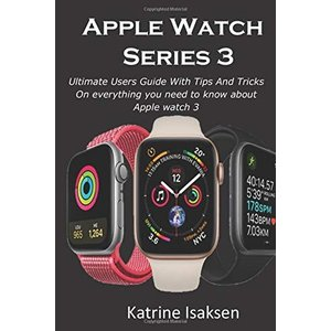 Apple Watch Series 3: Ultimate Users Guide With Tips And Tricks On everything you need to know about Apple watch 3|brigshop
