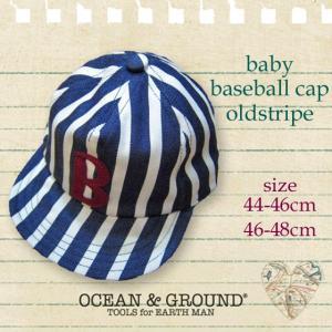 Ocean&Ground オーシャンアンドグラウンド ベビーベースボールCAP オールドストライプ 44-46cm/46-48cm 18ss caramelmama