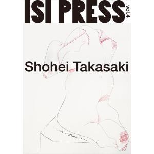 Shohei Takasaki:ISI PRESS vol.4[代官山 蔦屋書店先行販売]|d-tsutayabooks